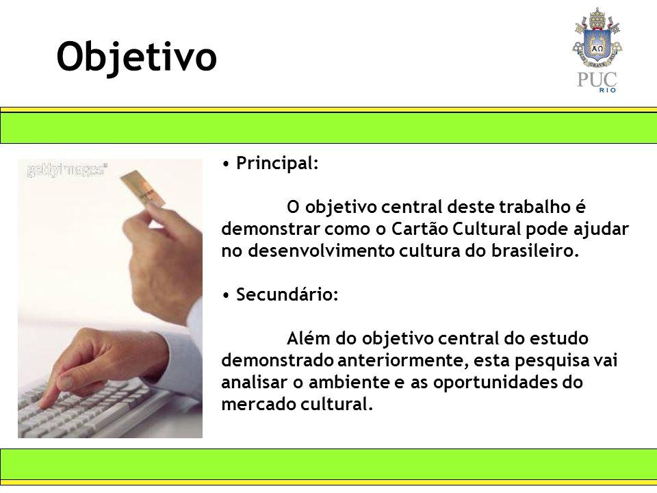 Objetivo Principal: O objetivo central deste trabalho é demonstrar como o Cartão Cultural pode ajudar no desenvolvimento cultura do brasileiro.