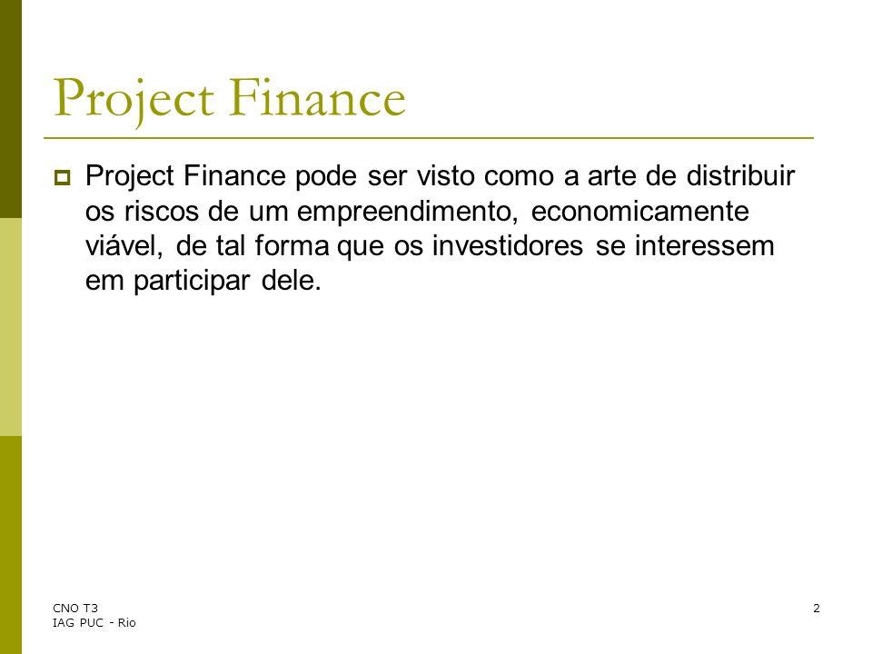 CNO T3 IAG PUC - Rio 13 Análise de Risco em Project Finance Risco de Não Conclusão do Projeto Risco Tecnológico após a conclusão Risco do Negócio após a conclusão Risco Financeiro Risco Cambial Risco Político Risco de Força Maior