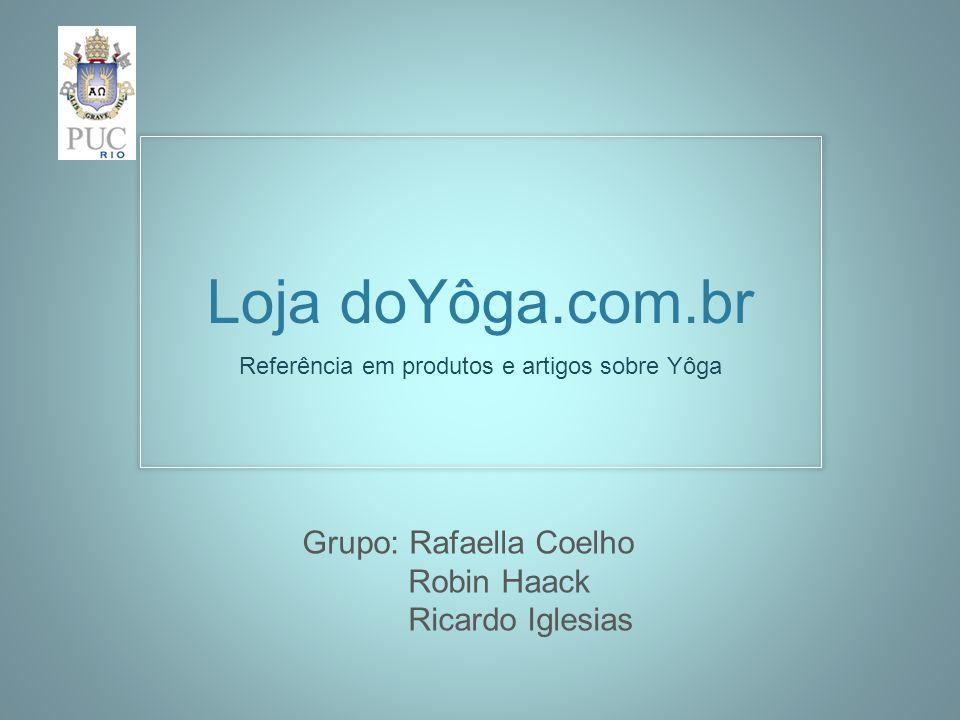 Conclusões Estratégia promissora: Produtos de qualidade sendo oferecidos por profissionais que dominam e ensinam a prática do Yoga Grande variedade de produtos relacionados à esta prática Possibilidade de se tornar uma referência no mercado virtual de Yoga