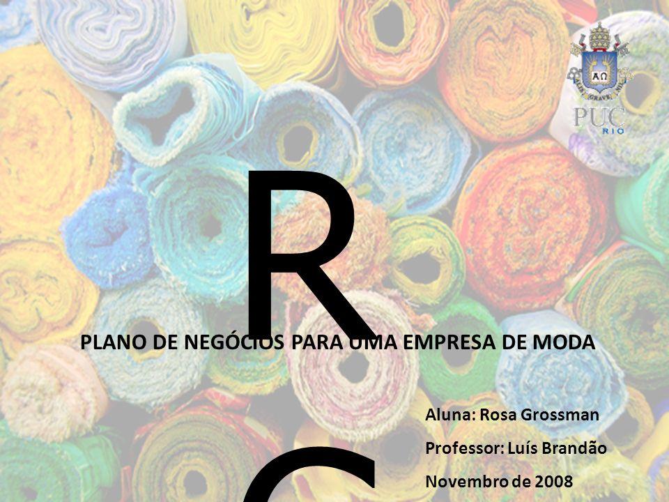 RGRG Aluna: Rosa Grossman Professor: Luís Brandão Novembro de 2008 PLANO DE NEGÓCIOS PARA UMA EMPRESA DE MODA