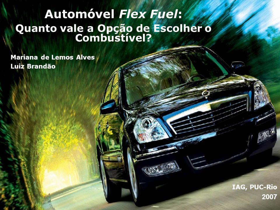 Automóvel Flex Fuel: Quanto vale a Opção de Escolher o Combustível? IAG, PUC-Rio 2007 Mariana de Lemos Alves Luiz Brandão