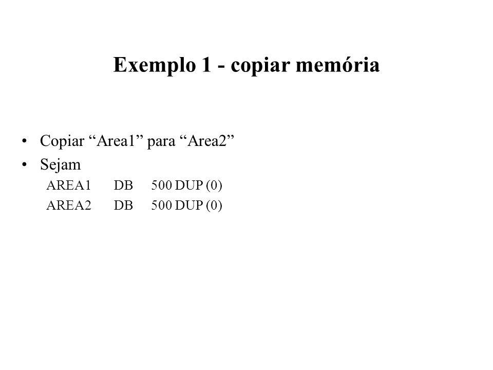 Exemplo 1 - copiar memória Copiar Area1 para Area2 Sejam AREA1DB500 DUP (0) AREA2DB500 DUP (0)