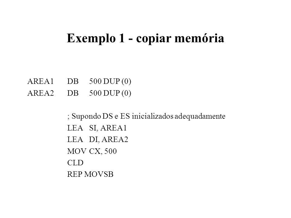 Exemplo 1 - copiar memória AREA1DB500 DUP (0) AREA2DB500 DUP (0) ; Supondo DS e ES inicializados adequadamente LEASI, AREA1 LEA DI, AREA2 MOVCX, 500 CLD REP MOVSB