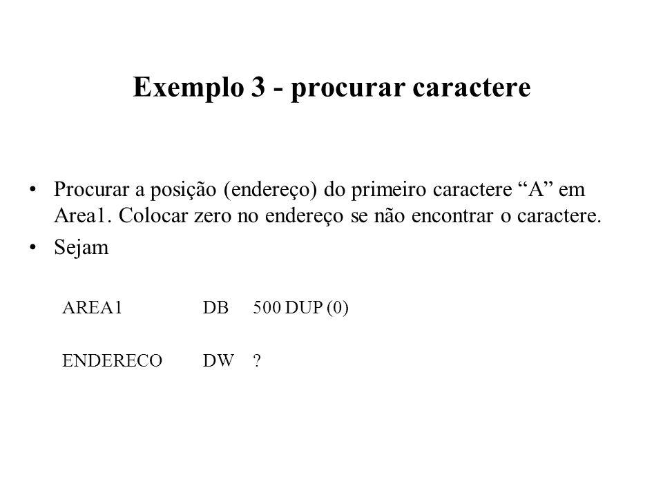Exemplo 3 - procurar caractere Procurar a posição (endereço) do primeiro caractere A em Area1.