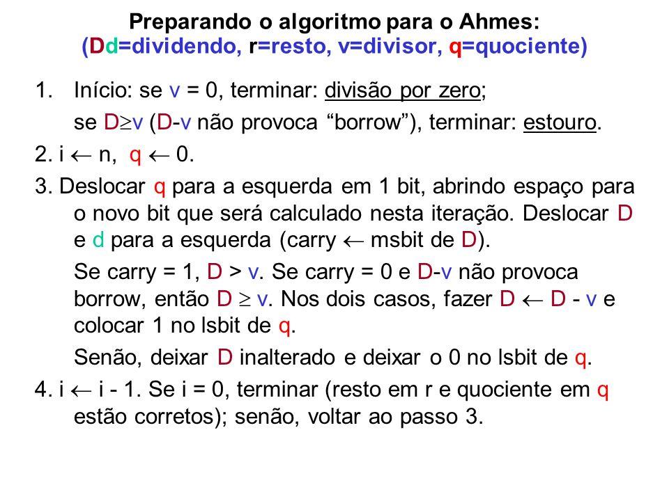 Preparando o algoritmo para o Ahmes: (Dd=dividendo, r=resto, v=divisor, q=quociente) 1.Início: se v = 0, terminar: divisão por zero; se D v (D-v não p