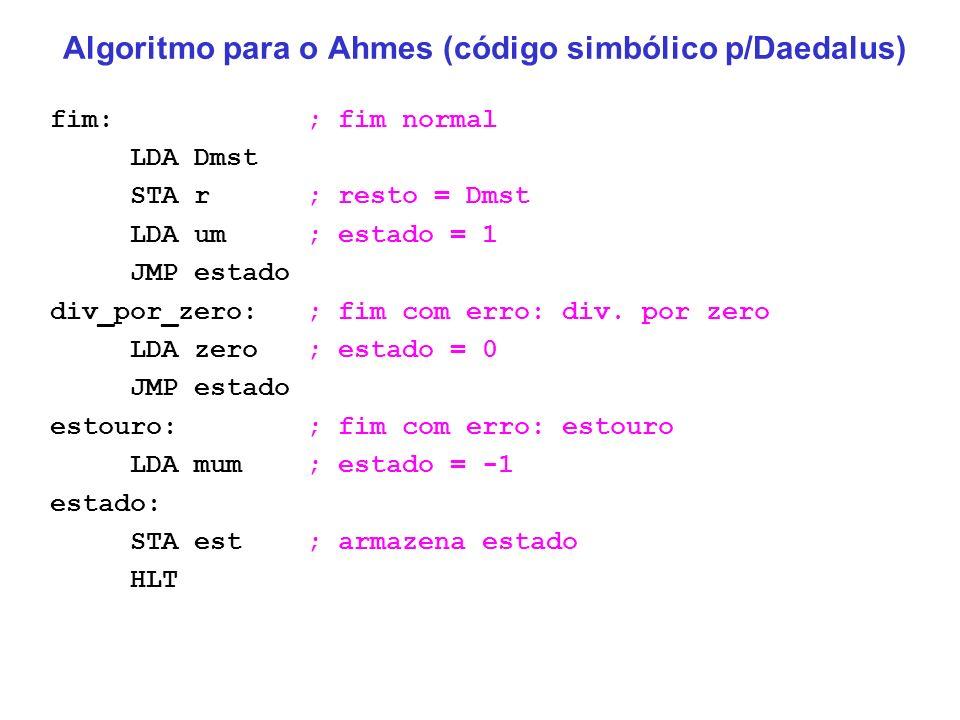 Algoritmo para o Ahmes (código simbólico p/Daedalus) fim: ; fim normal LDA Dmst STA r ; resto = Dmst LDA um ; estado = 1 JMP estado div_por_zero: ; fi