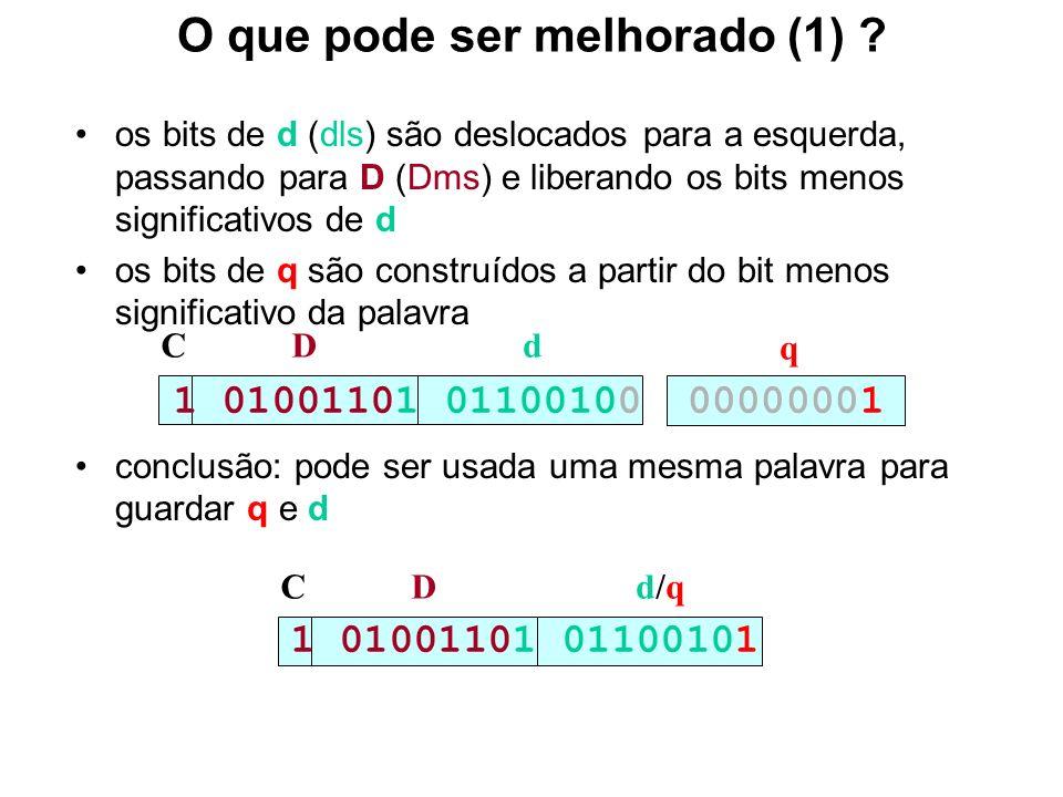 O que pode ser melhorado (1) ? os bits de d (dls) são deslocados para a esquerda, passando para D (Dms) e liberando os bits menos significativos de d
