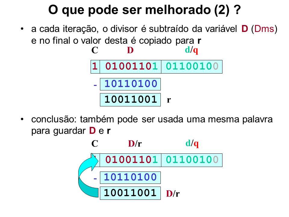 O que pode ser melhorado (2) ? a cada iteração, o divisor é subtraído da variável D (Dms) e no final o valor desta é copiado para r conclusão: também
