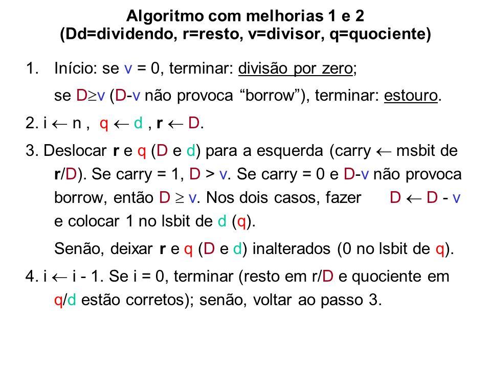Algoritmo com melhorias 1 e 2 (Dd=dividendo, r=resto, v=divisor, q=quociente) 1.Início: se v = 0, terminar: divisão por zero; se D v (D-v não provoca