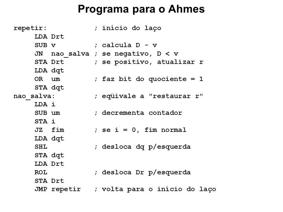 Programa para o Ahmes repetir: ; início do laço LDA Drt SUB v ; calcula D - v JN nao_salva ; se negativo, D < v STA Drt ; se positivo, atualizar r LDA