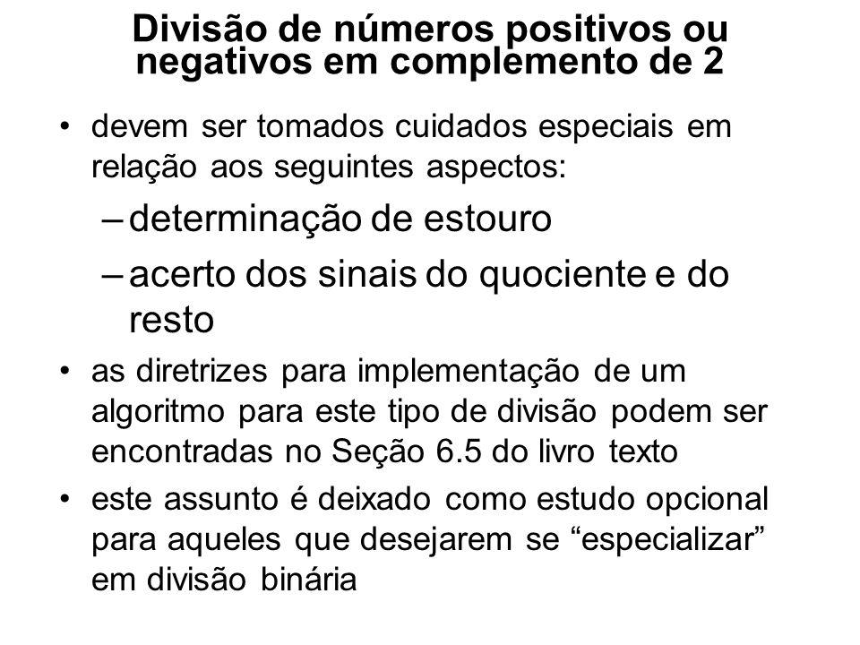 Divisão de números positivos ou negativos em complemento de 2 devem ser tomados cuidados especiais em relação aos seguintes aspectos: –determinação de