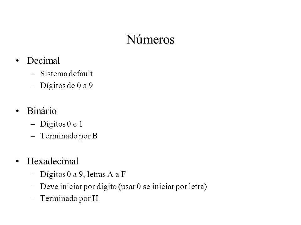 Números Decimal –Sistema default –Dígitos de 0 a 9 Binário –Dígitos 0 e 1 –Terminado por B Hexadecimal –Dígitos 0 a 9, letras A a F –Deve iniciar por