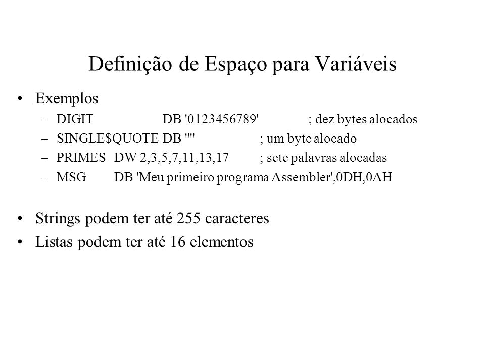 Definição de Espaço para Variáveis Exemplos –DIGITDB '0123456789'; dez bytes alocados –SINGLE$QUOTEDB ''''; um byte alocado –PRIMESDW 2,3,5,7,11,13,17