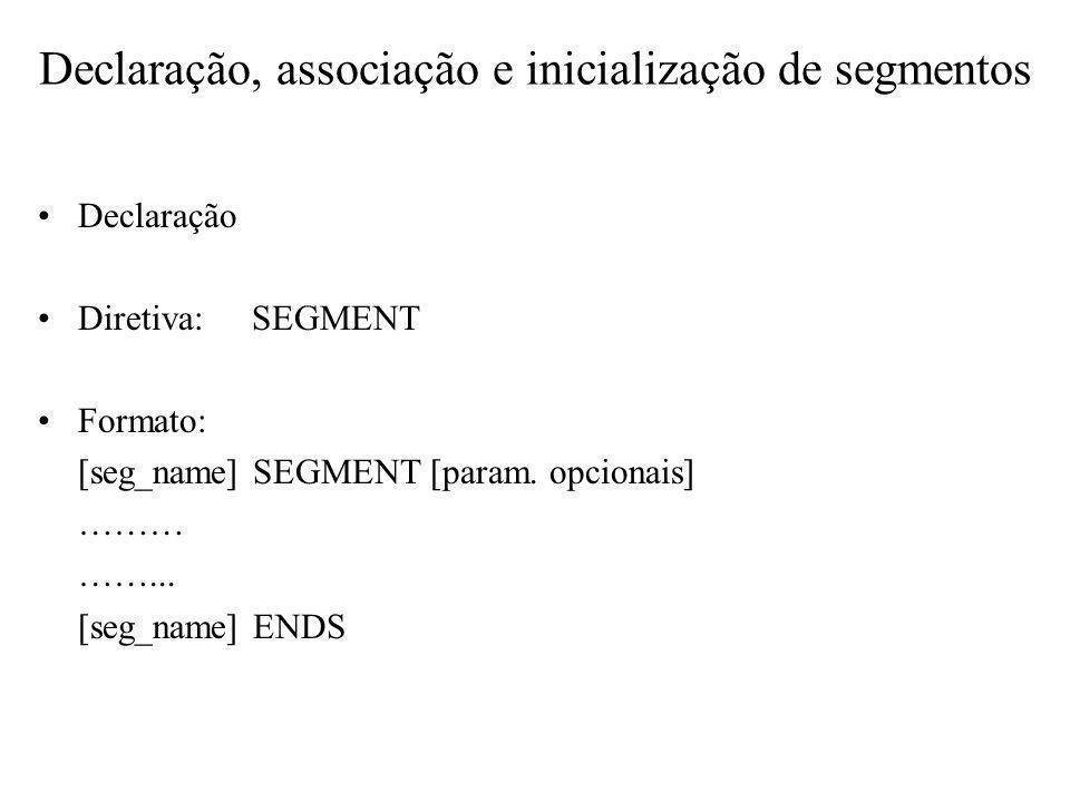Declaração, associação e inicialização de segmentos Declaração Diretiva:SEGMENT Formato: [seg_name] SEGMENT [param. opcionais] ……… ……... [seg_name] EN