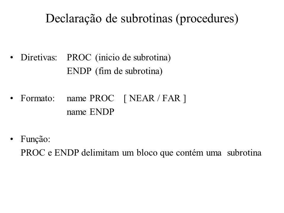 Declaração de subrotinas (procedures) Diretivas:PROC(inicio de subrotina) ENDP(fim de subrotina) Formato:name PROC[ NEAR / FAR ] name ENDP Função: PRO