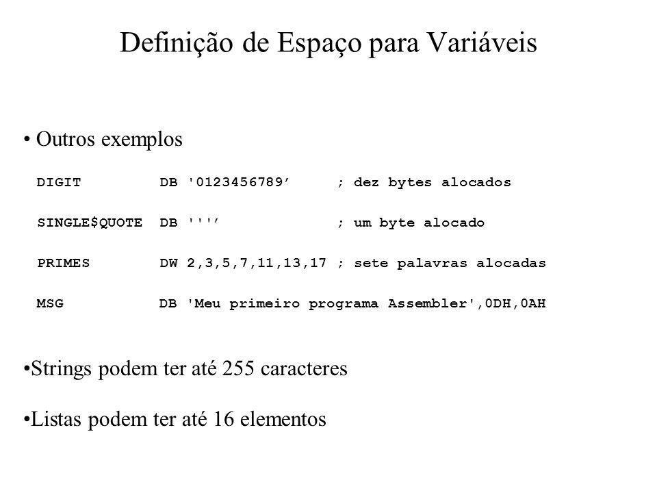 Definição de Espaço para Variáveis Outros exemplos DIGIT DB '0123456789 ; dez bytes alocados SINGLE$QUOTE DB ''' ; um byte alocado PRIMES DW 2,3,5,7,1