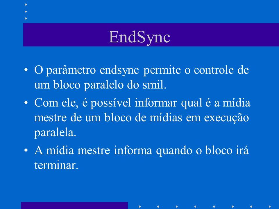 EndSync O parâmetro endsync permite o controle de um bloco paralelo do smil.