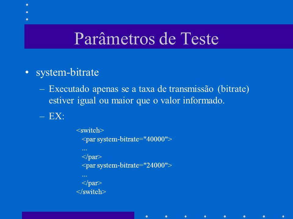 Parâmetros de Teste system-bitrate –Executado apenas se a taxa de transmissão (bitrate) estiver igual ou maior que o valor informado.