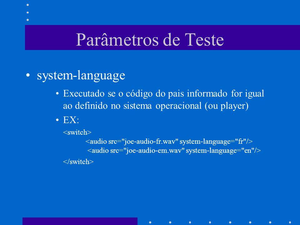 Parâmetros de Teste system-language Executado se o código do pais informado for igual ao definido no sistema operacional (ou player) EX: