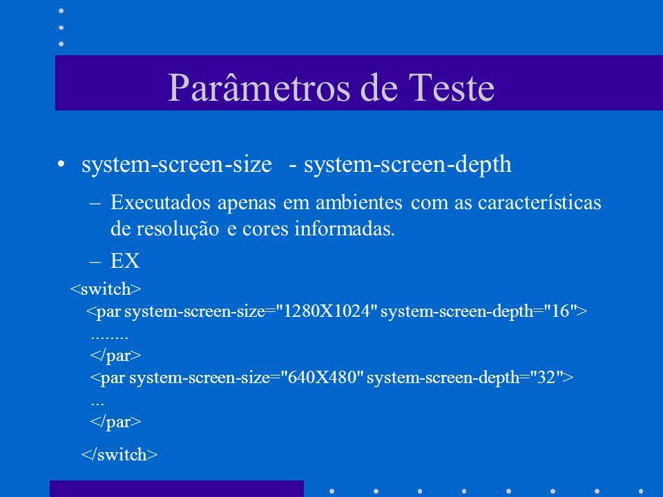 Parâmetros de Teste system-screen-size - system-screen-depth –Executados apenas em ambientes com as características de resolução e cores informadas.