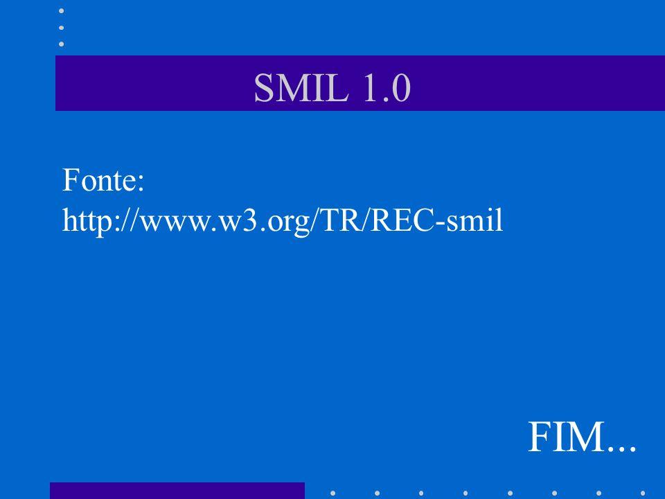 SMIL 1.0 FIM... Fonte: http://www.w3.org/TR/REC-smil