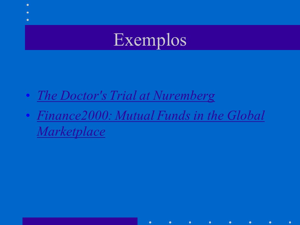 Exemplos The Doctor s Trial at Nuremberg Finance2000: Mutual Funds in the Global MarketplaceFinance2000: Mutual Funds in the Global Marketplace