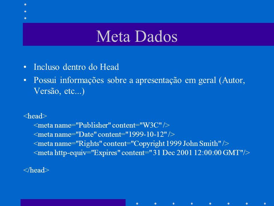 Meta Dados Incluso dentro do Head Possui informações sobre a apresentação em geral (Autor, Versão, etc...)