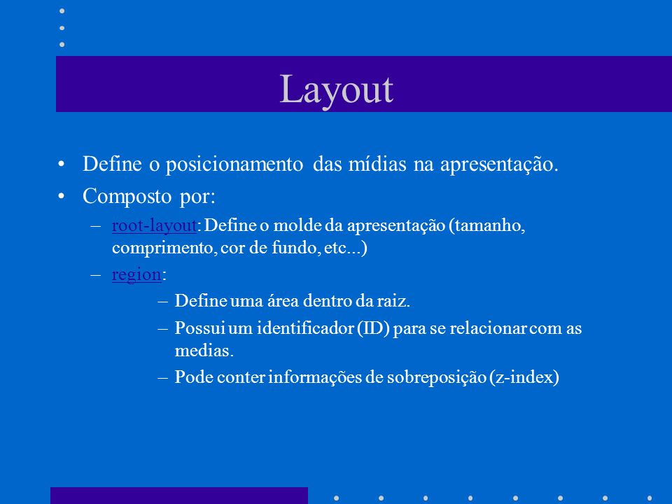Layout Define o posicionamento das mídias na apresentação.