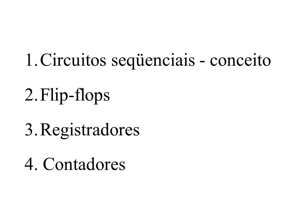 Circuitos Seqüenciais saídas são função tanto das entradas quanto dos valores de saída (estado atual) são construídos com portas lógicas com realimentação possuem elementos de armazenamento (memórias) exemplos: - flip-flop - registrador - contador