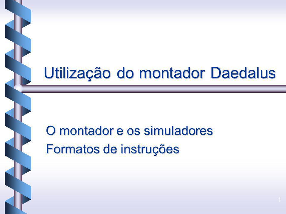 1 Utilização do montador Daedalus O montador e os simuladores Formatos de instruções