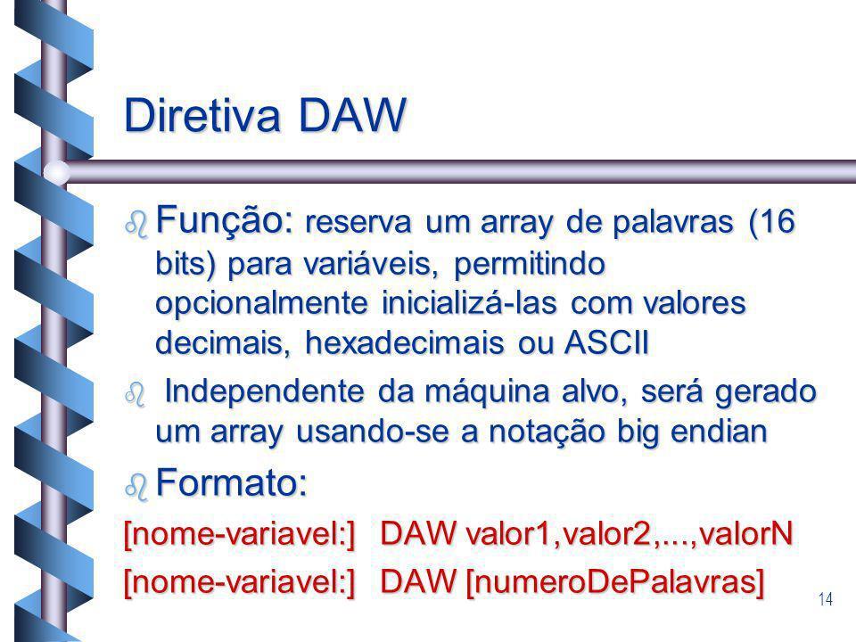 14 Diretiva DAW b Função: reserva um array de palavras (16 bits) para variáveis, permitindo opcionalmente inicializá-las com valores decimais, hexadec