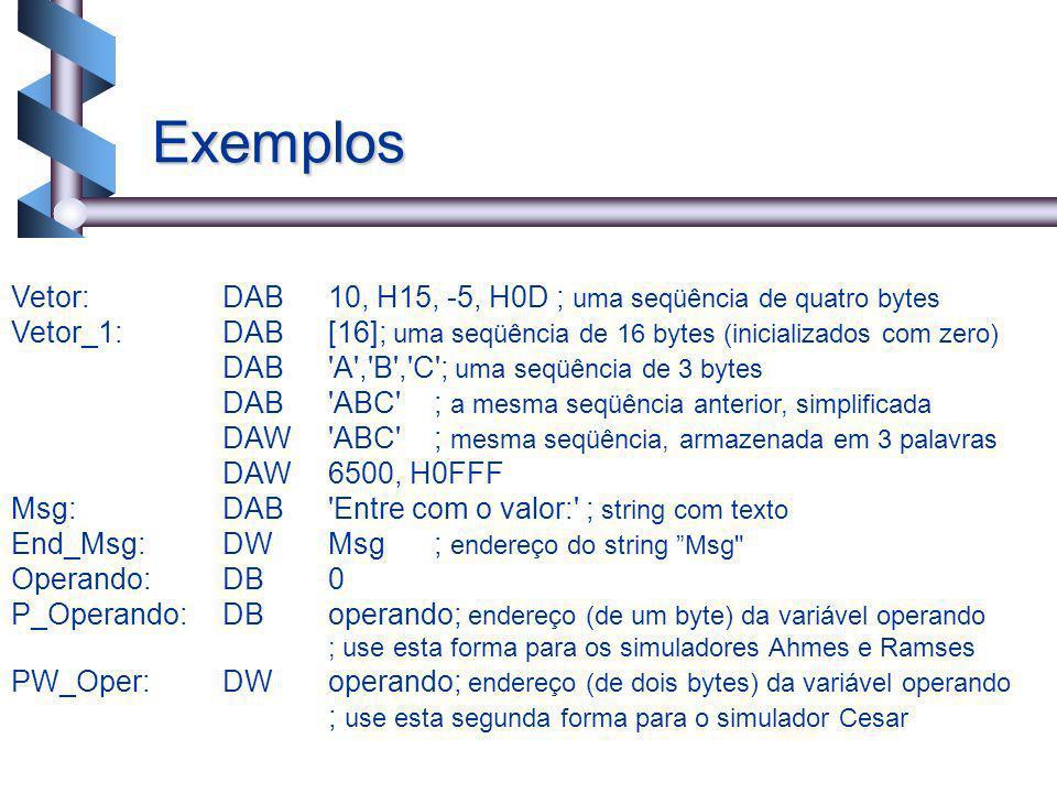 19 Vetor:DAB10, H15, -5, H0D ; uma seqüência de quatro bytes Vetor_1:DAB[16]; uma seqüência de 16 bytes (inicializados com zero) DAB'A','B','C'; uma s