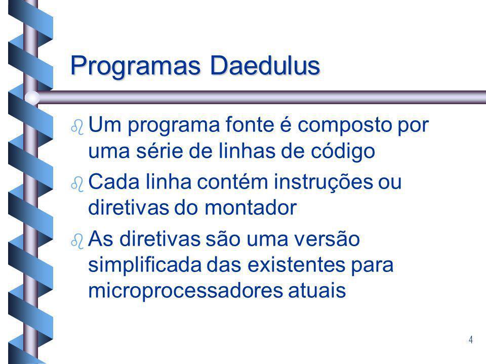 4 Programas Daedulus b b Um programa fonte é composto por uma série de linhas de código b b Cada linha contém instruções ou diretivas do montador b b