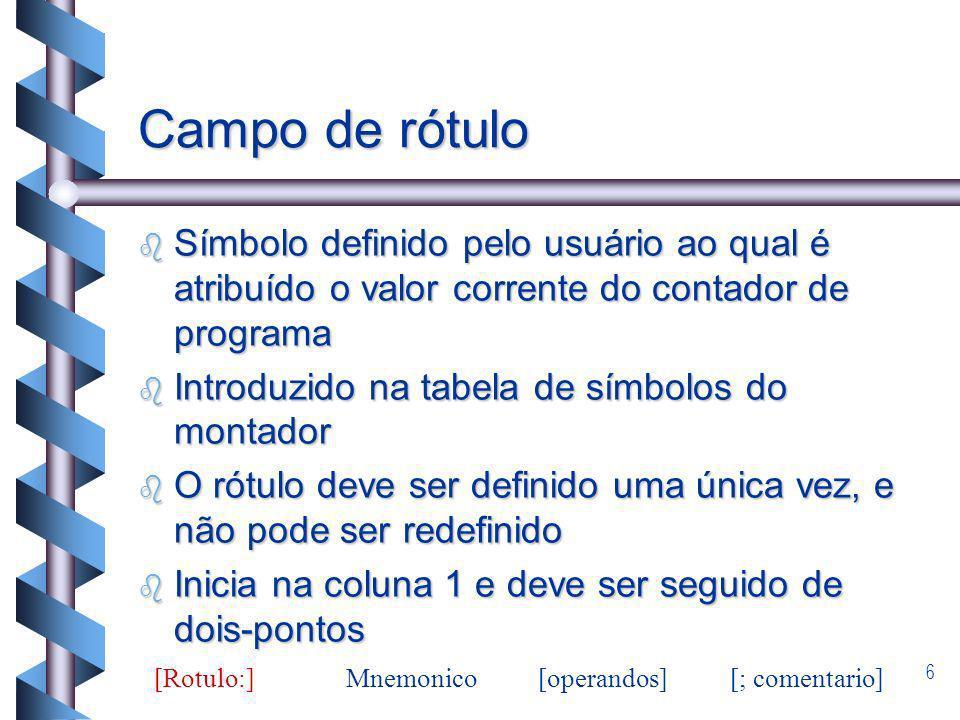 6 Campo de rótulo b Símbolo definido pelo usuário ao qual é atribuído o valor corrente do contador de programa b Introduzido na tabela de símbolos do
