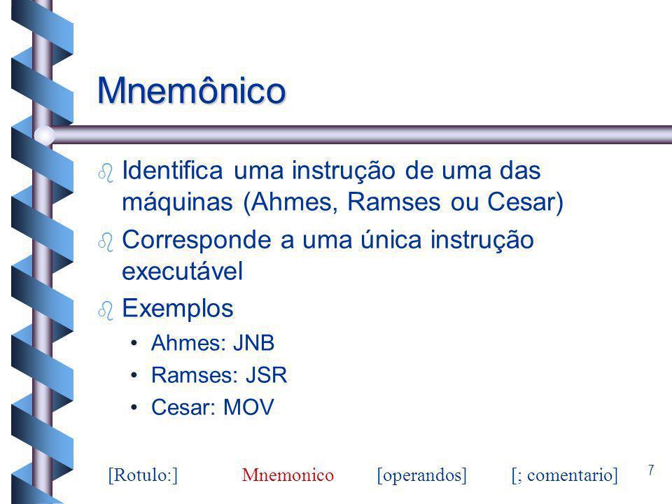 7 Mnemônico b b Identifica uma instrução de uma das máquinas (Ahmes, Ramses ou Cesar) b b Corresponde a uma única instrução executável b b Exemplos Ah