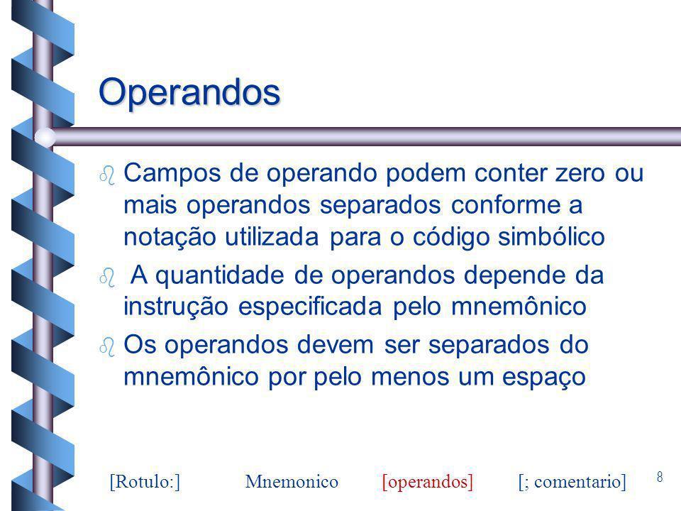 8 Operandos b b Campos de operando podem conter zero ou mais operandos separados conforme a notação utilizada para o código simbólico b b A quantidade