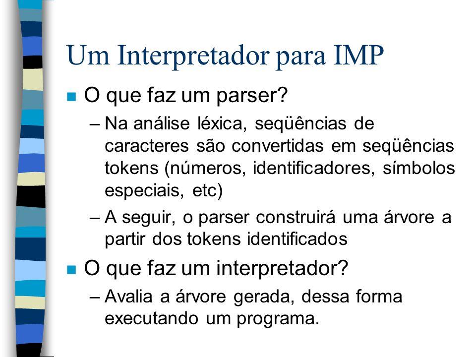Um Interpretador para IMP n O que faz um parser? –Na análise léxica, seqüências de caracteres são convertidas em seqüências tokens (números, identific