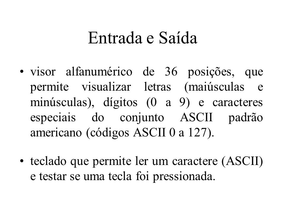 Entrada e Saída visor alfanumérico de 36 posições, que permite visualizar letras (maiúsculas e minúsculas), dígitos (0 a 9) e caracteres especiais do