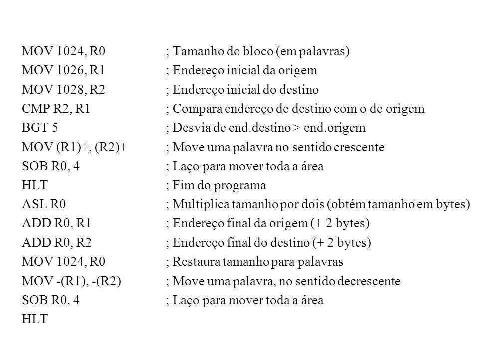 MOV 1024, R0; Tamanho do bloco (em palavras) MOV 1026, R1; Endereço inicial da origem MOV 1028, R2; Endereço inicial do destino CMP R2, R1; Compara en
