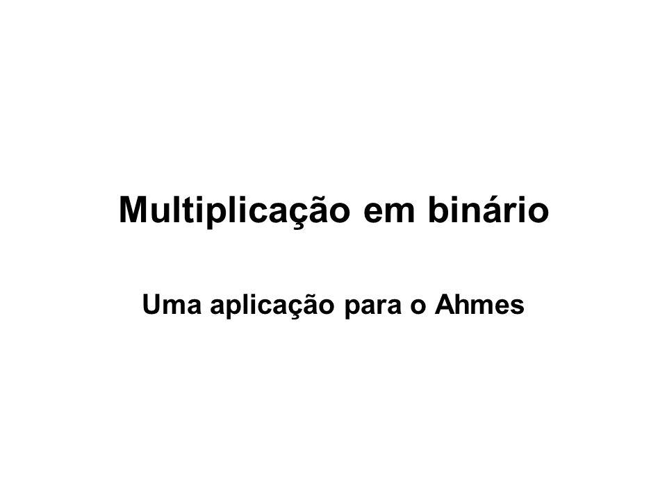 Multiplicação em binário Uma aplicação para o Ahmes