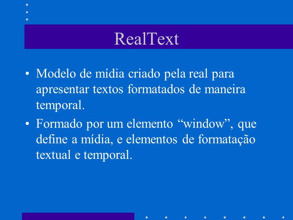 RealText Modelo de mídia criado pela real para apresentar textos formatados de maneira temporal. Formado por um elemento window, que define a mídia, e