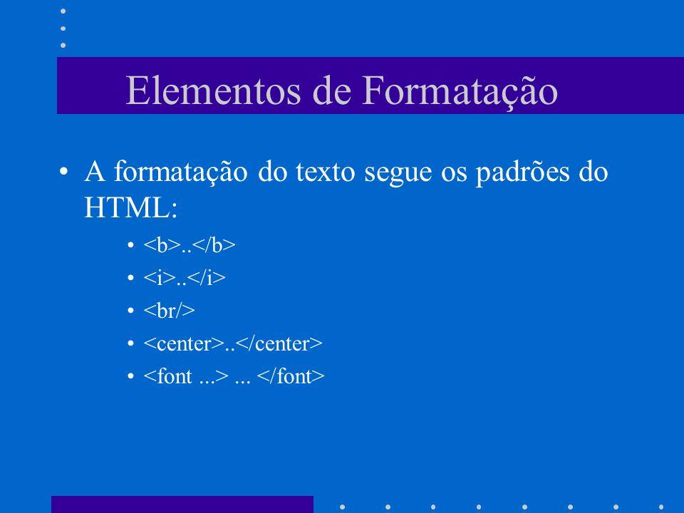 Elementos de Formatação A formatação do texto segue os padrões do HTML:.......
