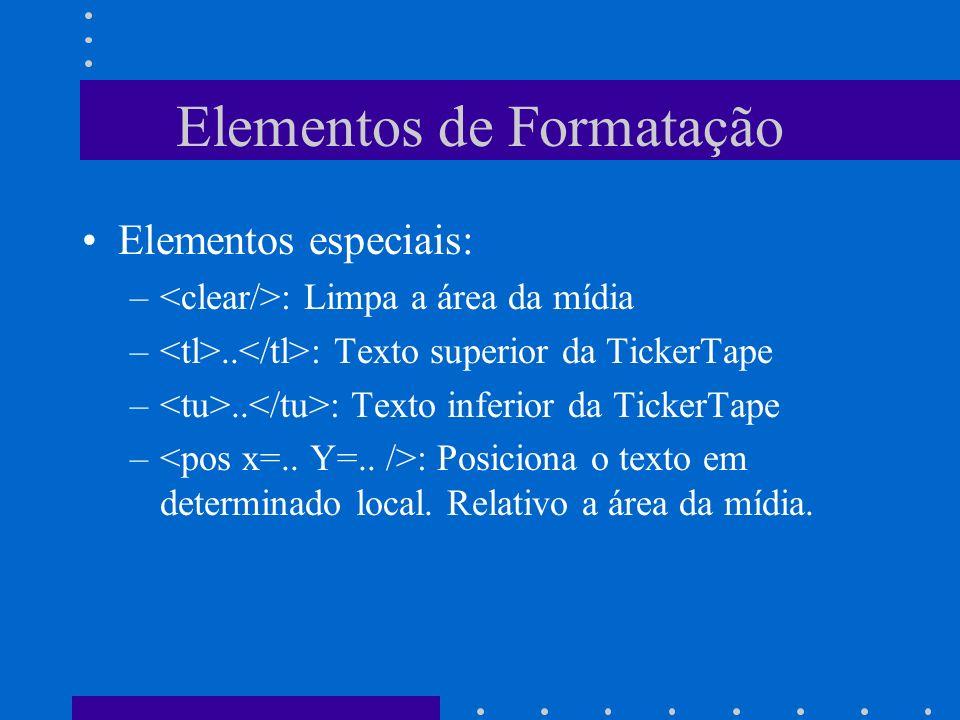 Elementos de Formatação Elementos especiais: – : Limpa a área da mídia –.. : Texto superior da TickerTape –.. : Texto inferior da TickerTape – : Posic