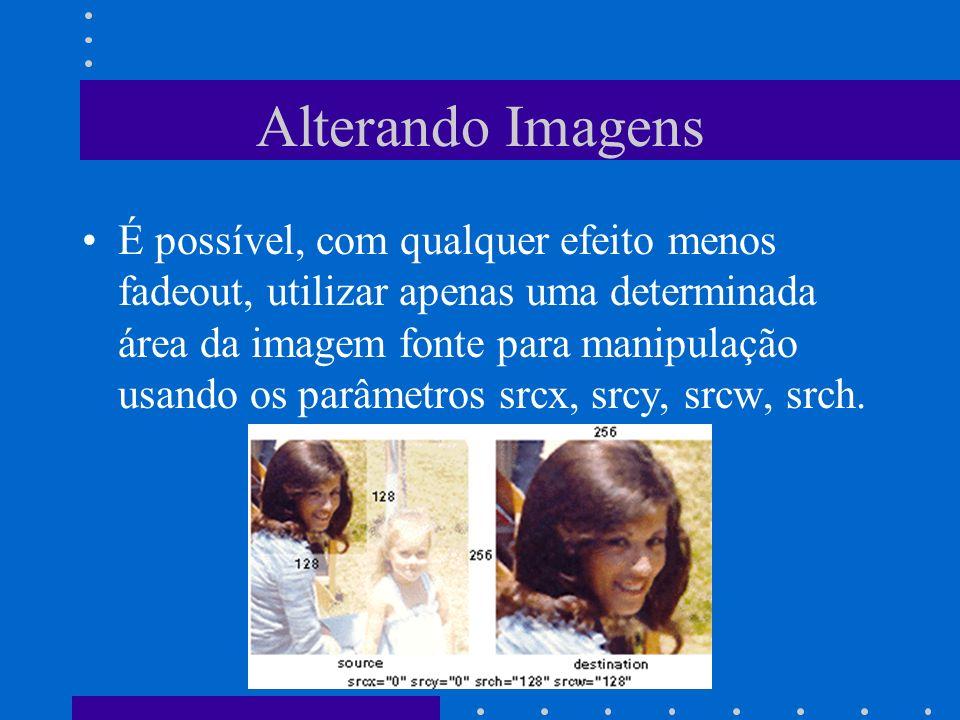 Alterando Imagens É possível, com qualquer efeito menos fadeout, utilizar apenas uma determinada área da imagem fonte para manipulação usando os parâm