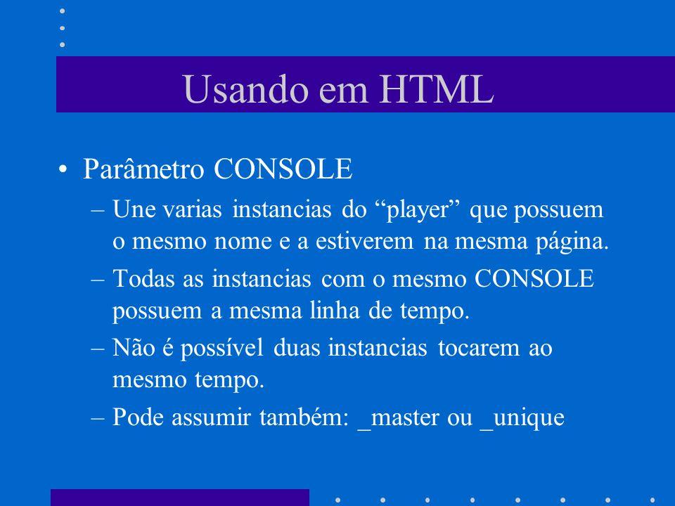 Usando em HTML Parâmetro CONSOLE –Une varias instancias do player que possuem o mesmo nome e a estiverem na mesma página. –Todas as instancias com o m