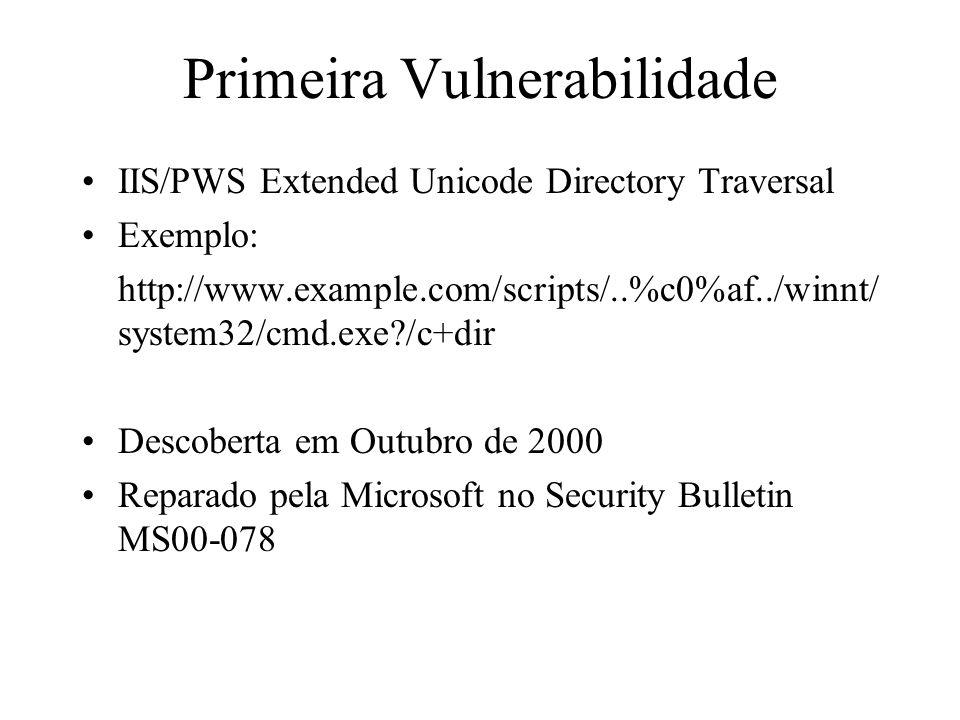 Primeira Vulnerabilidade Problema não é necessariamente Unicode (UCS-2) Vulnerabilidade reside no UTF-8 –Unicode Transformation Format –U-00000000 - U-0000007F: 0xxxxxxx –U-00000080 - U-000007FF: 110xxxxx 10xxxxxx –U-00000800 - U-0000FFFF: 1110xxxx 10xxxxxx 10xxxxxx –U-00010000 - U-001FFFFF: 11110xxx 10xxxxxx 10xxxxxx 10xxxxxx –U-00200000 - U-03FFFFFF: 111110xx 10xxxxxx 10xxxxxx 10xxxxxx 10xxxxxx –U-04000000 - U-7FFFFFFF: 1111110x 10xxxxxx 10xxxxxx 10xxxxxx 10xxxxxx 10xxxxxx