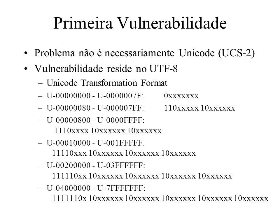 Primeira Vulnerabilidade UTF-8:múltiplas representações para o mesmo caracter Exemplo: caracter / –0xAF (esta é a válida) –0xC0 0xAF –0xE0 0x80 0xAF –0xF0 0x80 0x80 0xAF –0xF8 0x80 0x80 0x80 0xAF –0xFC 0x80 0x80 0x80 0x80 0xAF Sempre deve ser usada a representação mais curta