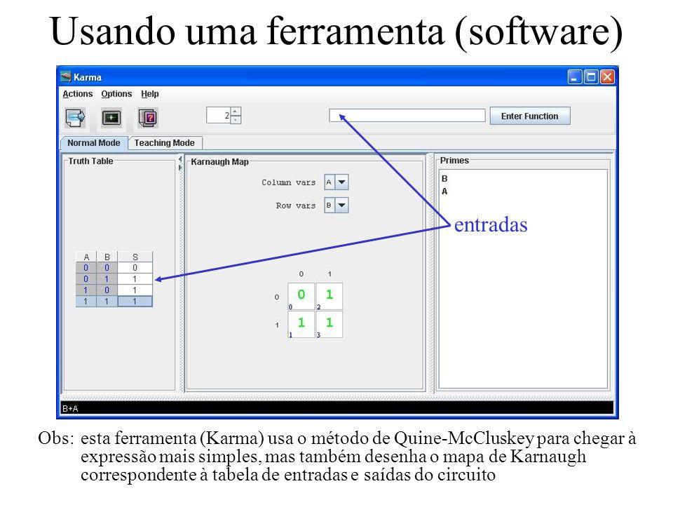 Usando uma ferramenta (software) Obs:esta ferramenta (Karma) usa o método de Quine-McCluskey para chegar à expressão mais simples, mas também desenha