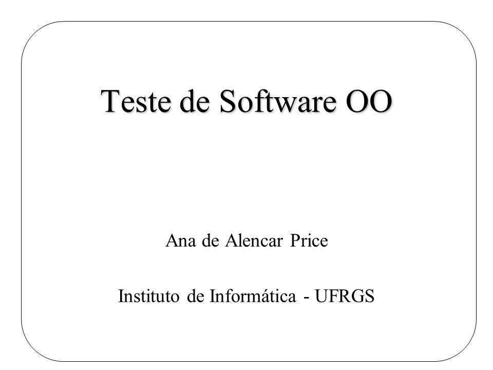 Teste de Software OO Ana de Alencar Price Instituto de Informática - UFRGS